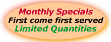 Monthly Specials, Limited Quantities
